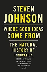 [( Where Good Ideas Come from: the Natural History of Innovation )] [by: Steven Johnson] [Oct-2010]