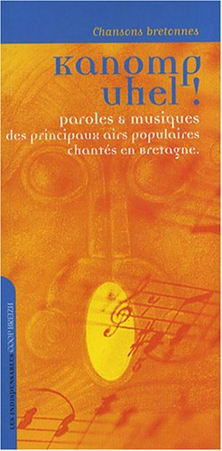 Kanomp uhel ! : Chansons bretonnes