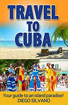 Travel To Cuba: Travel guide for a vacation in Cuba (English Edition) di [Silvano, Diego, Publishing, Iron Ring]