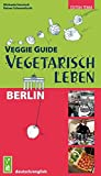 Veggie Guide Berlin: Vegetarisch Leben