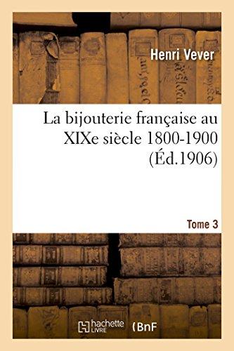 La bijouterie française au XIXe siècle 1800-1900. Tome 3