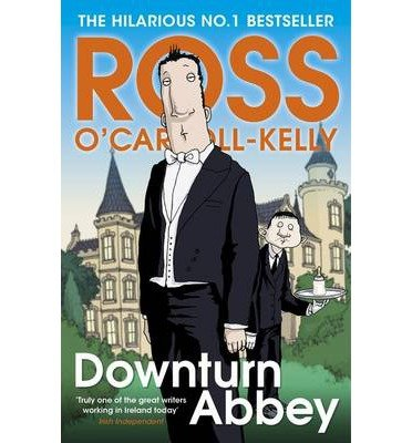 [(Downturn Abbey)] [Author: Ross O'Carroll-Kelly] published on (September, 2013)
