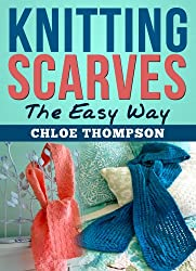 Knitting Scarves From A-Z: Learn How to Knit the Perfect Scarf (English Edition)