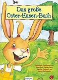 Das große Oster-Hasen-Buch: Vier Bilderbuchgeschichten in einem Band