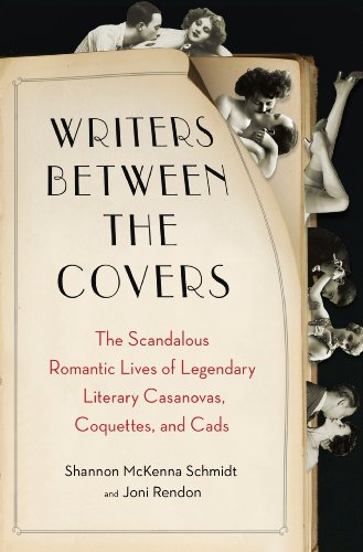 Writers Between the Covers: The Scandalous Romantic Lives of Legendary Literary Casanovas, Coquettes, and Cads (English Edition)
