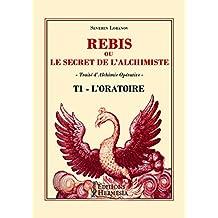 Rebis ou le Secret de l'Alchimiste T1 - Oratoire: Traité d'Alchimie Opérative