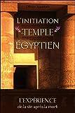 L'initiation du Temple Egyptien - L'expérience de la vie après la mort