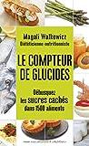 Le Compteur de glucides - Débusquez les sucres cachés dans 1500 aliments