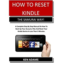 HOW TO RESET KINDLE  THE SAMURAI WAY!: A Complete Step By Step Manual On How To Back-Up Your Account, Files And Reset Your Kindle Devine In Less Than 5 Minutes. (English Edition)