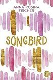 Songbird: Roman von Anna Rosina Fischer