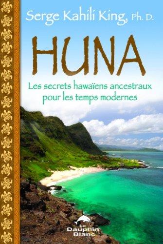 Huna - Les secrets hawaïens ancestraux pour les temps modernes par Serge Kahili King