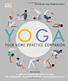 Yoga Your Home Practice Companion: A Complete Practice and Lifestyle Guide: Yoga Prog...