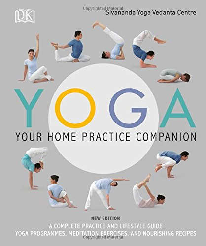 Yoga Your Home Practice Companion: A Complete Practice and Lifestyle Guide: Yoga Programmes, Meditation Exercises, and Nourishing Recipes (Sivananda Yoga Vedanta Centre) por Sivananda Yoga Vedanta Centre