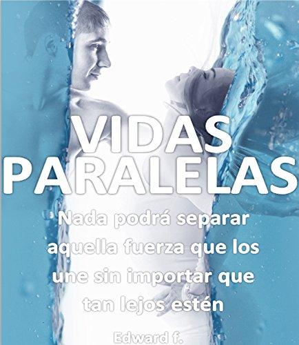 VIDAS PARALELAS: Nada podrá separar aquella fuerza que los une sin importar que tan lejos estén (Spanish Edition)