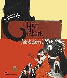 Autour du Chat Noir - Arts et plaisirs à Montmartre, 1880-1910