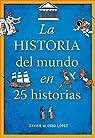 La historia del mundo en 25 historias par Javier Alonso López