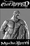 Get Ripped: The Natural Way To Build Hercules Hard Panty Wetting Inhuman muscle; Get Ripped