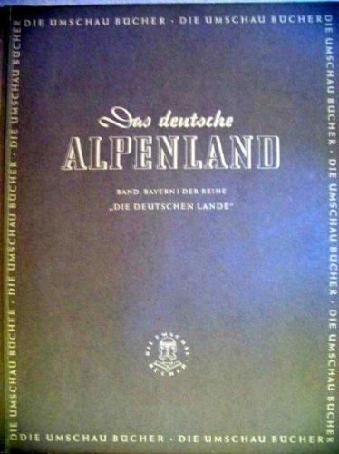 Das deutsche Alpenland. München und die Welt der Berge. Eingeleitet von Emil Merker.