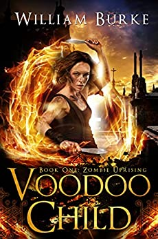 Voodoo Child, Book One: Zombie Uprising by [Burke, William]