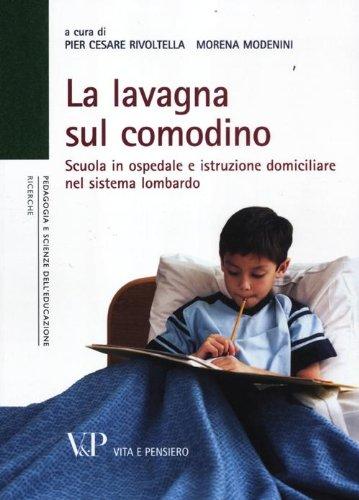 La lavagna sul comodino. Scuola in ospedale e istruzione domiciliare nel sistema lombardo - Distanza Sistema