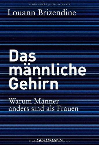 Das männliche Gehirn: Warum Männer anders sind als Frauen von Louann Brizendine (18. Juli 2011) Taschenbuch