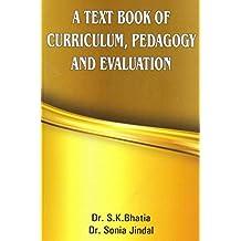 A TEXT BOOK OF CURRICULUM, PEDAGOGY AND EVALUATION