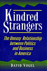 Kindred Strangers: The Uneasy Relationship Between Politics and Business in America