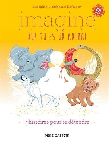 Imagine que tu es un animal : 7 histoires pour te détendre