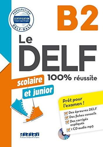 Le DELF junior scolaire - 100% réussite - B2 - Livre + CD MP3 (Le DELF scolaire et junior - 100% réussite)