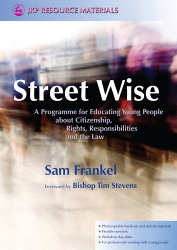 Street Wise: A Programme for Educating Young People About Citizenship, Rights, Responsibilities and the Law (Jkp Resource Materials) by Frankel, Sam, Aynsley-Green, Al (2009) Paperback