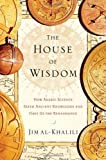 The House of Wisdom: How Arabic Science Saved Ancient Knowledge and Gave Us the Renaissance by Jim Al-Khalili (2011-03-31) - Jim Al-Khalili