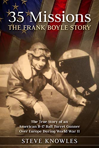 35 Missions, The Frank Boyle Story: The True Story of an American B-17 Ball Turret Gunner Over Europe During World War II (English Edition)