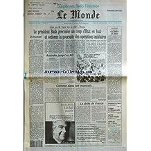 MONDE (LE) [No 14327] du 17/02/1991 - ALORS QUE M. TAREK AZIZ SE REND A MOSCOU - BUSH PRECONISE UN COUP D'ETAT EN IRAK ET ORDONNE LA POURSUITE DES OPERATIONS MILITAIRES - LA DROLE DE FRANCE PAR BROUSSARD - ECONOMIES A AIR FRANCE - LE BUDGET DE L'ALLEMAGNE UNIFIEE - JUAN GRIS AU CENTE POMPIDOU