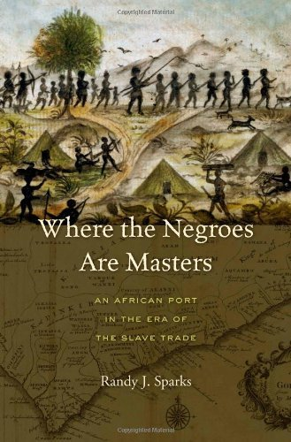 Where the Negroes Are Masters: An African Port in the Era of the Slave Trade by Randy J. Sparks (2014-01-07)