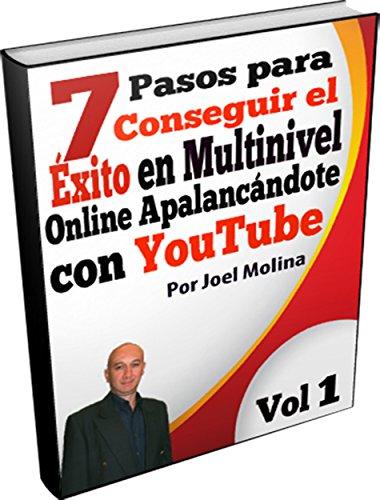 7 Pasos para Conseguir el Éxito en Multinivel Online Apalancándote con YouTube (Lograr el Éxito en Multinivel Online nº 1) por Joel Molina