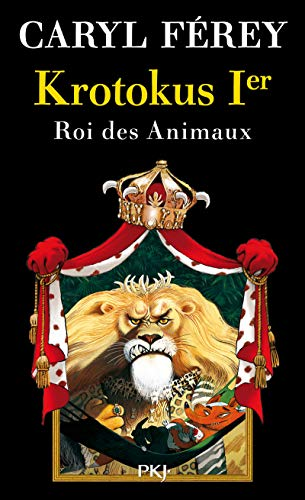 Krotokus 1er, roi des Animaux par Caryl FEREY