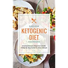 Ketogenic Diet: A Comprehensive Beginner's Guide - A Step By Step Guide For Keto Lifestyle (English Edition)