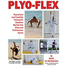 PLYO-FLEX: Plyometrics and Flexibility Training for Explosive Martial Arts Kicks and Performance Sports (English Edition)