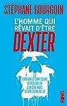 L'Homme qui rêvait d'être Dexter par Bourgoin