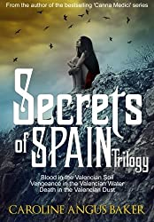 Secrets of Spain Trilogy: Blood in the Valencian Soil - Vengeance in the Valencian Water - Death in the Valencian Dust.: Volume 4 by Caroline Angus Baker (2015-05-06)