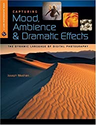 Capturing Mood, Ambience & Dramatic Effects: The Dynamic Language of Digital Photography (A Lark Photography Book) by Joseph R. Meehan (2009-08-04)