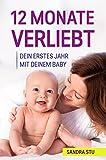 12 Monate Verliebt: Dein Erstes Jahr Mit Deinem Baby - Babys Erstes Jahr | Grundlagenbuch für Anfänger | Entwicklung Baby 1 Jahr | Ideales Geschenk zur Geburt Taufe Babyparty Schwangerschaft