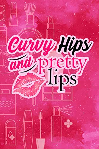 Curvy Hips And Pretty Lips: Blank Lined Notebook Journal Diary Composition Notepad 120 Pages 6x9 Paperback ( Makeup ) Hot Pink