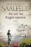 Als wir im Regen tanzten: Roman von Michaela Saalfeld