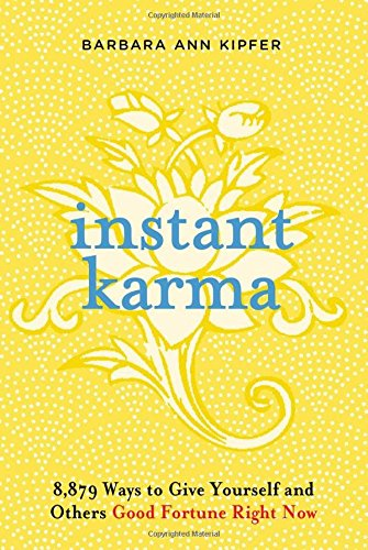 Instant Karma: 8,879 Ways to Give Yourself and Others Good Fortune Right Now por Barbara Ann Kipfer