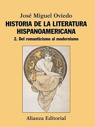 Historia de la literatura hispanoamericana: 2. Del Romanticismo al Modernismo (El Libro Universitario - Manuales) por José Miguel Oviedo