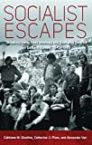 Socialist Escapes: Breaking Away from Ideology and Everday Routine in Eastern Europe, 1945-1989