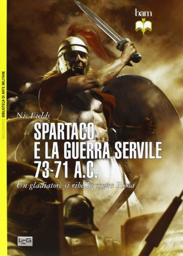 Spartaco e la guerra servile 73-71 a. C. Un gladiatore
