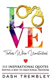 Inspirational Quotes Book: Love Thrives When Unrestrained - Paving a Way to Emotional Freedom: 111 Original Quotes Series of Self Love & Mindfulness (Where The Heart Meets The Mind)