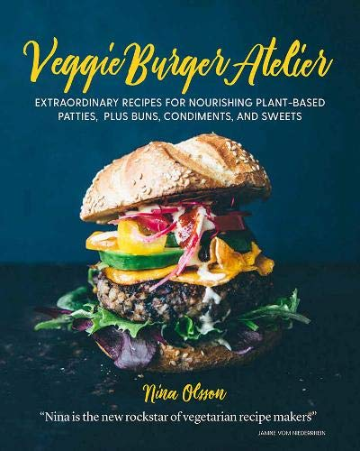 Veggie Burger Atelier: Extraordinary Recipes for Nourishing Plant-Based Patties, Plus Buns, Condiments, and Sweets Veggie Bowl